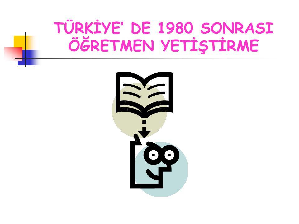 TÜRKİYE' DE 1980 SONRASI ÖĞRETMEN YETİŞTİRME