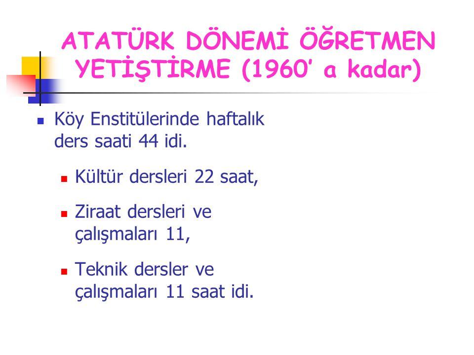 ATATÜRK DÖNEMİ ÖĞRETMEN YETİŞTİRME (1960' a kadar)
