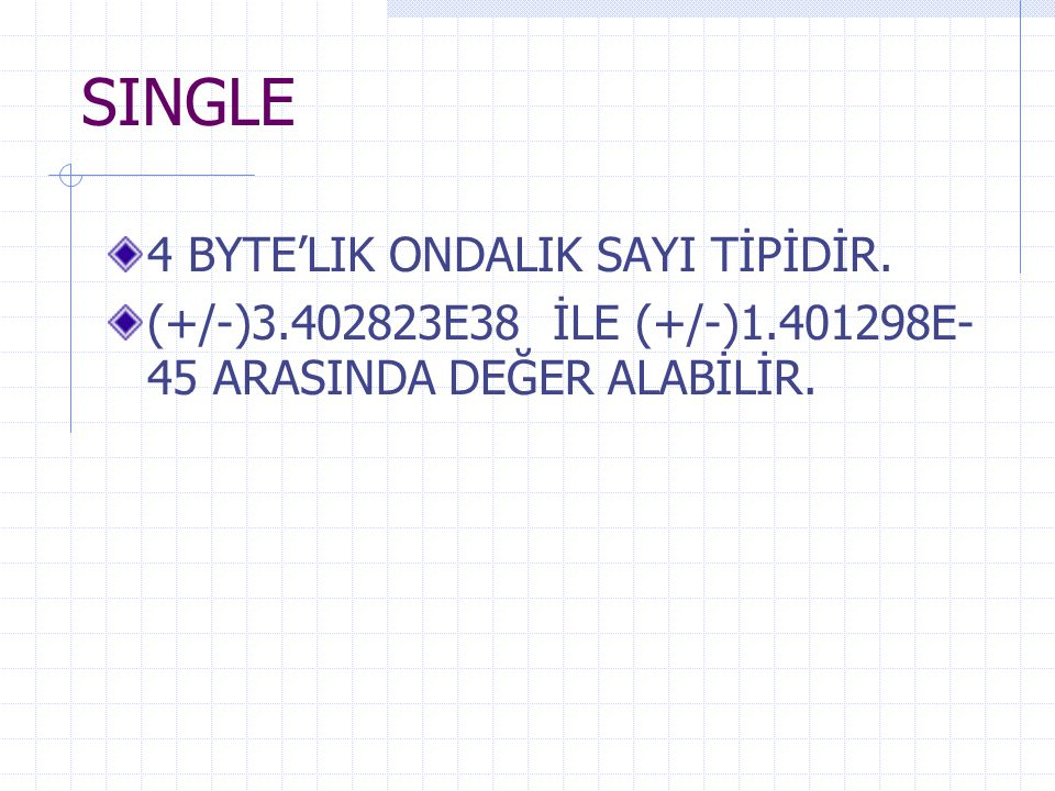 SINGLE 4 BYTE'LIK ONDALIK SAYI TİPİDİR.