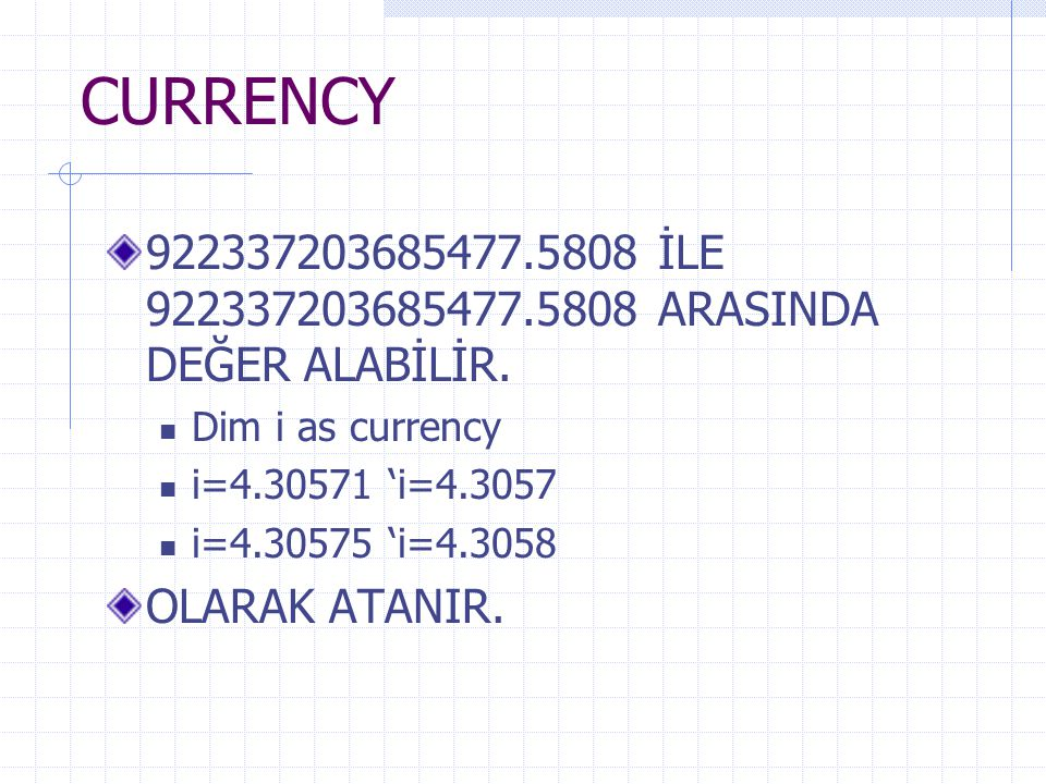 CURRENCY İLE ARASINDA DEĞER ALABİLİR. Dim i as currency.