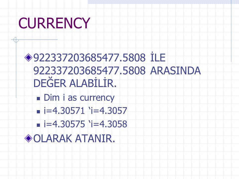 CURRENCY 922337203685477.5808 İLE 922337203685477.5808 ARASINDA DEĞER ALABİLİR. Dim i as currency.