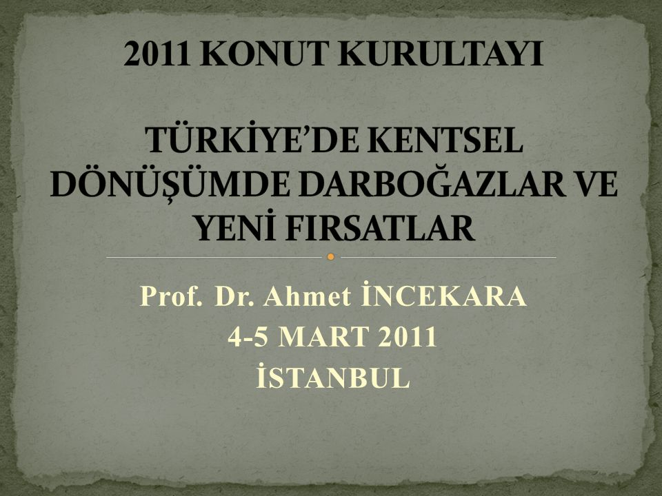 Prof. Dr. Ahmet İNCEKARA 4-5 MART 2011 İSTANBUL