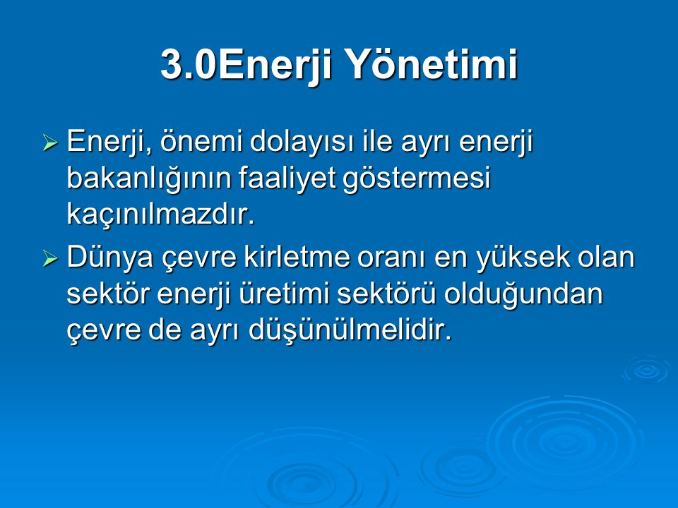 3.0Enerji Yönetimi Enerji, önemi dolayısı ile ayrı enerji bakanlığının faaliyet göstermesi kaçınılmazdır.