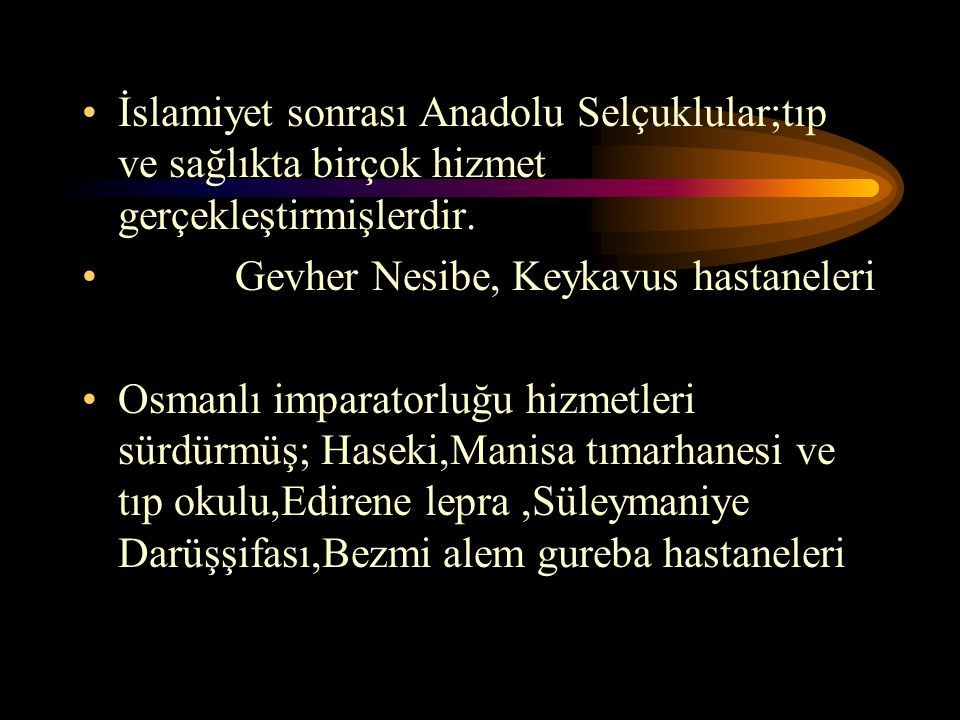 İslamiyet sonrası Anadolu Selçuklular;tıp ve sağlıkta birçok hizmet gerçekleştirmişlerdir.