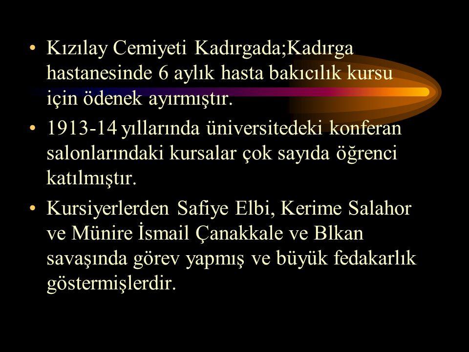 Kızılay Cemiyeti Kadırgada;Kadırga hastanesinde 6 aylık hasta bakıcılık kursu için ödenek ayırmıştır.