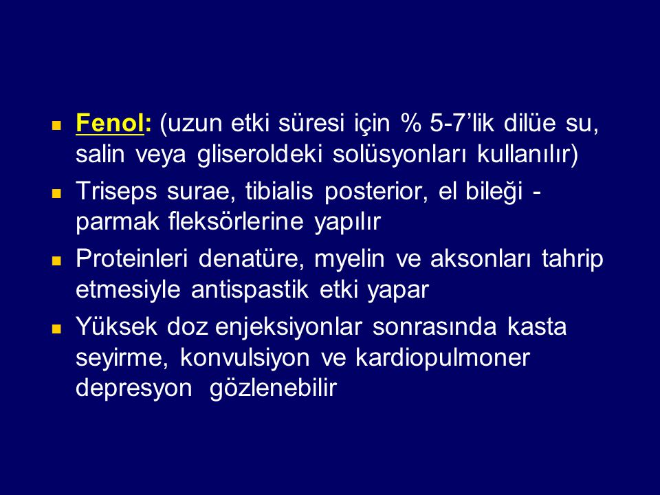Fenol: (uzun etki süresi için % 5-7'lik dilüe su, salin veya gliseroldeki solüsyonları kullanılır)