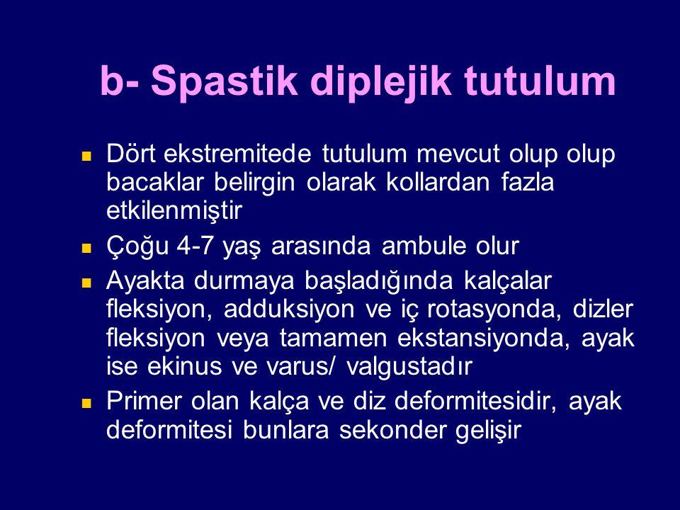 b- Spastik diplejik tutulum