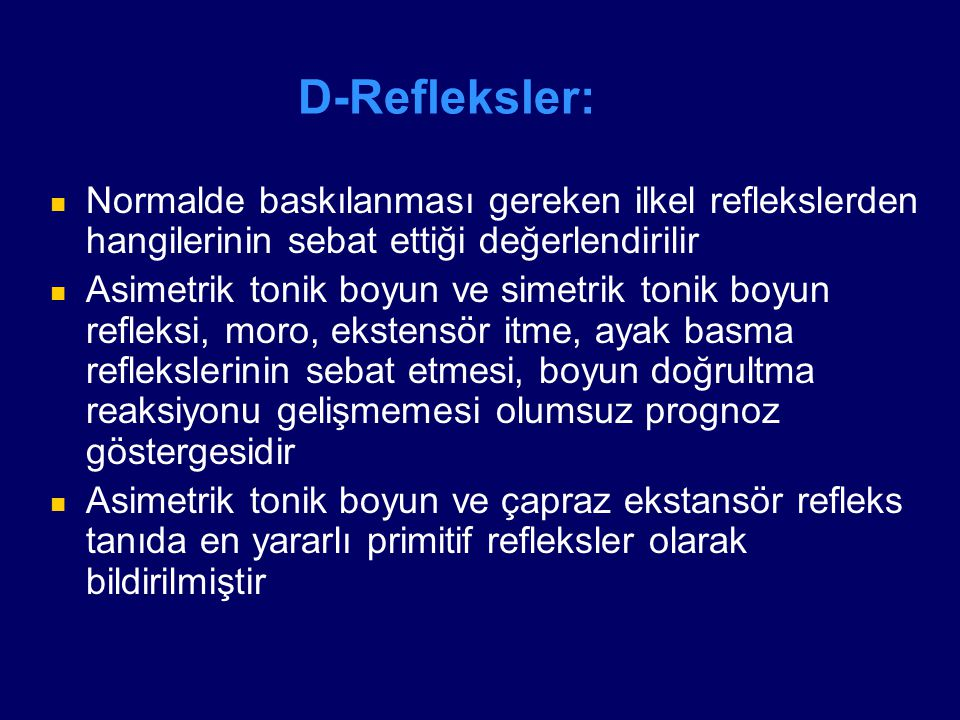 D-Refleksler: Normalde baskılanması gereken ilkel reflekslerden hangilerinin sebat ettiği değerlendirilir.