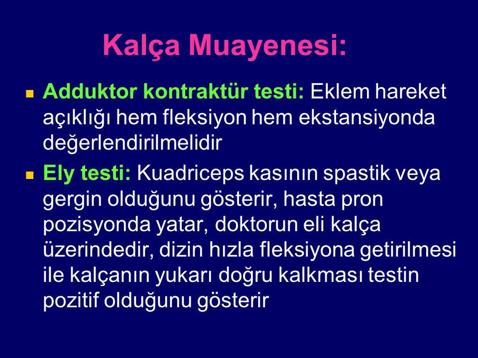 Kalça Muayenesi: Adduktor kontraktür testi: Eklem hareket açıklığı hem fleksiyon hem ekstansiyonda değerlendirilmelidir.