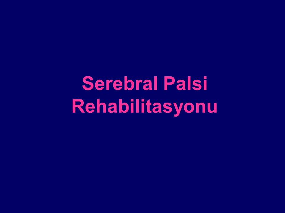 Serebral Palsi Rehabilitasyonu