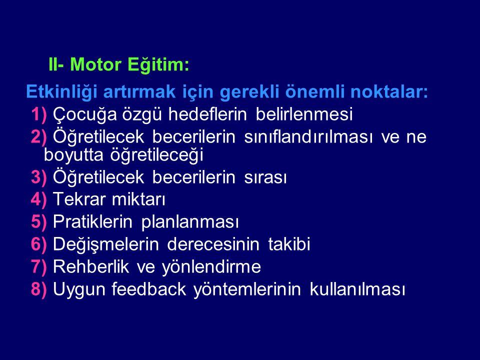 II- Motor Eğitim: Etkinliği artırmak için gerekli önemli noktalar: 1) Çocuğa özgü hedeflerin belirlenmesi.