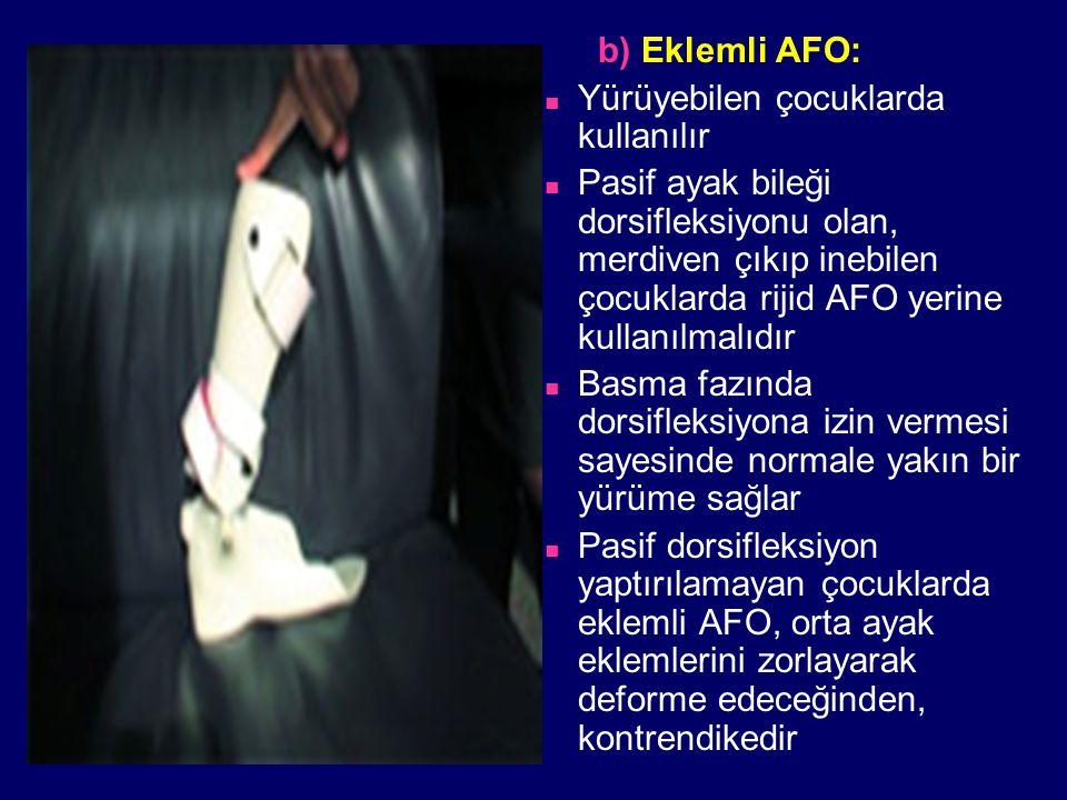 b) Eklemli AFO: Yürüyebilen çocuklarda kullanılır.