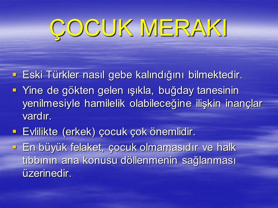 ÇOCUK MERAKI Eski Türkler nasıl gebe kalındığını bilmektedir.