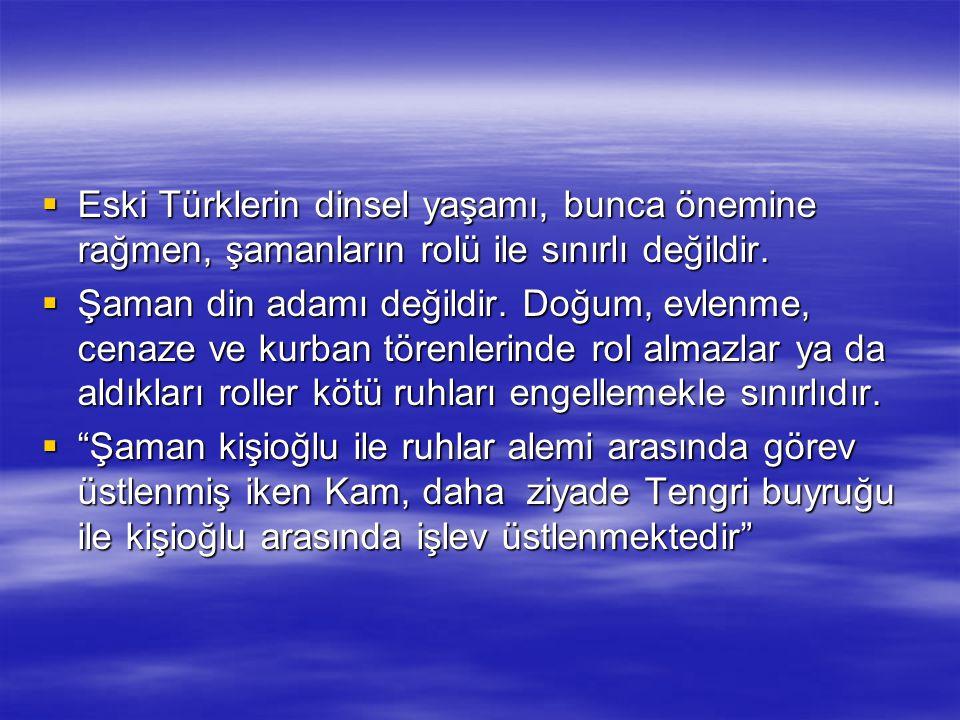 Eski Türklerin dinsel yaşamı, bunca önemine rağmen, şamanların rolü ile sınırlı değildir.