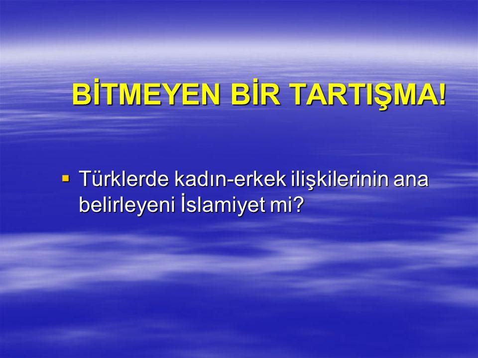 BİTMEYEN BİR TARTIŞMA! Türklerde kadın-erkek ilişkilerinin ana belirleyeni İslamiyet mi