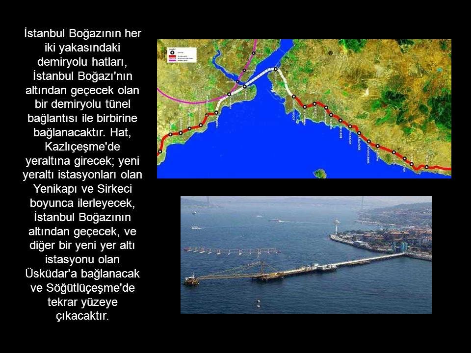 İstanbul Boğazının her iki yakasındaki demiryolu hatları, İstanbul Boğazı nın altından geçecek olan bir demiryolu tünel bağlantısı ile birbirine bağlanacaktır.