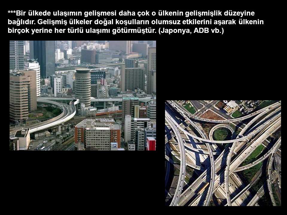 ***Bir ülkede ulaşımın gelişmesi daha çok o ülkenin gelişmişlik düzeyine bağlıdır.