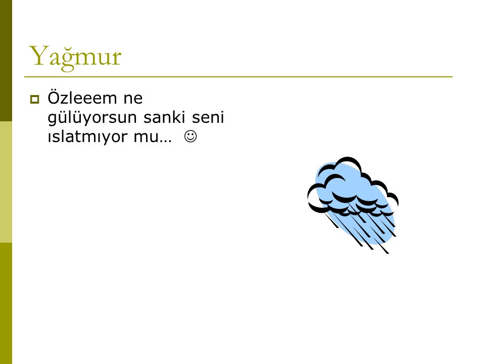 Yağmur Özleeem ne gülüyorsun sanki seni ıslatmıyor mu… 