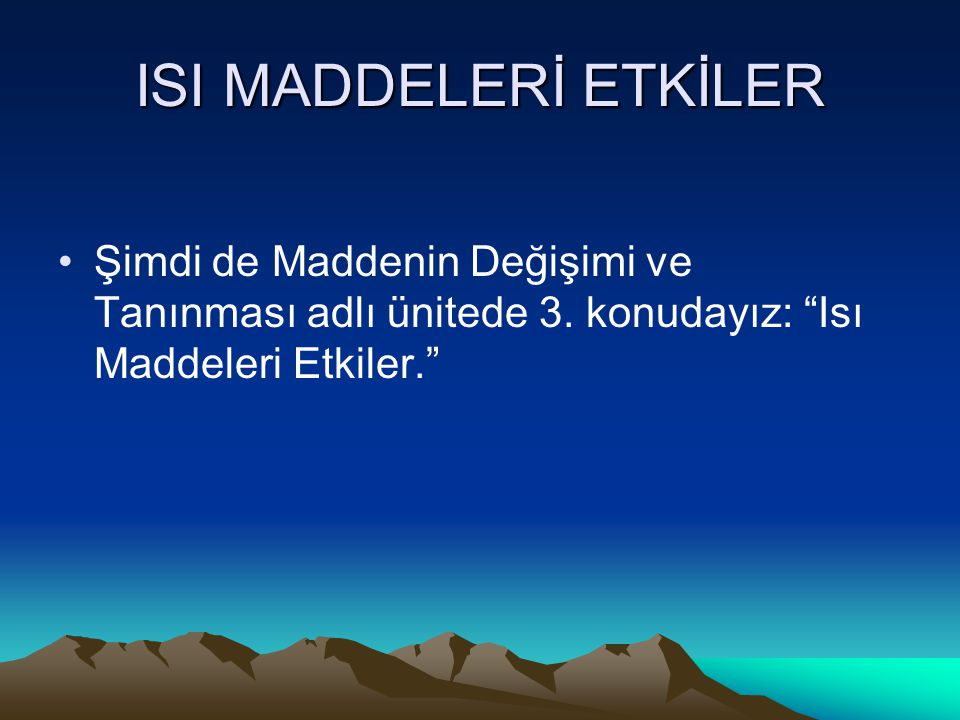 ISI MADDELERİ ETKİLER Şimdi de Maddenin Değişimi ve Tanınması adlı ünitede 3.