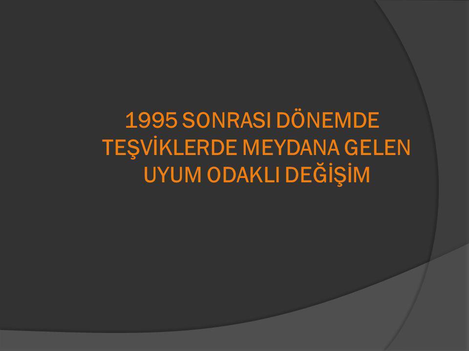 1995 SONRASI DÖNEMDE TEŞVİKLERDE MEYDANA GELEN UYUM ODAKLI DEĞİŞİM