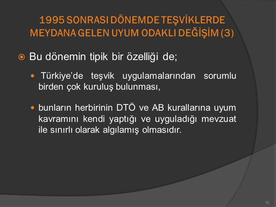 1995 SONRASI DÖNEMDE TEŞVİKLERDE MEYDANA GELEN UYUM ODAKLI DEĞİŞİM (3)