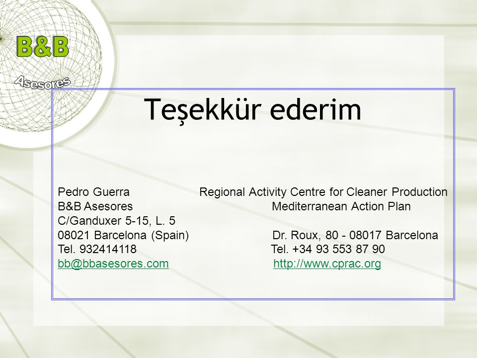 Teşekkür ederim Pedro Guerra Regional Activity Centre for Cleaner Production. B&B Asesores Mediterranean Action Plan.