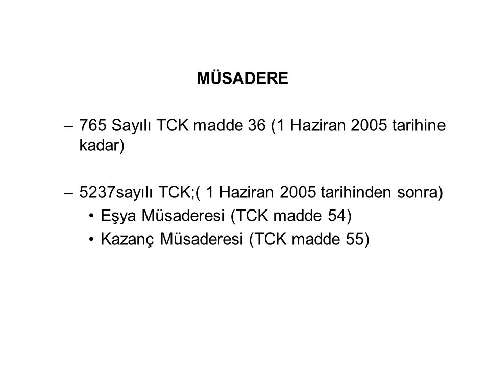MÜSADERE 765 Sayılı TCK madde 36 (1 Haziran 2005 tarihine kadar) 5237sayılı TCK;( 1 Haziran 2005 tarihinden sonra)