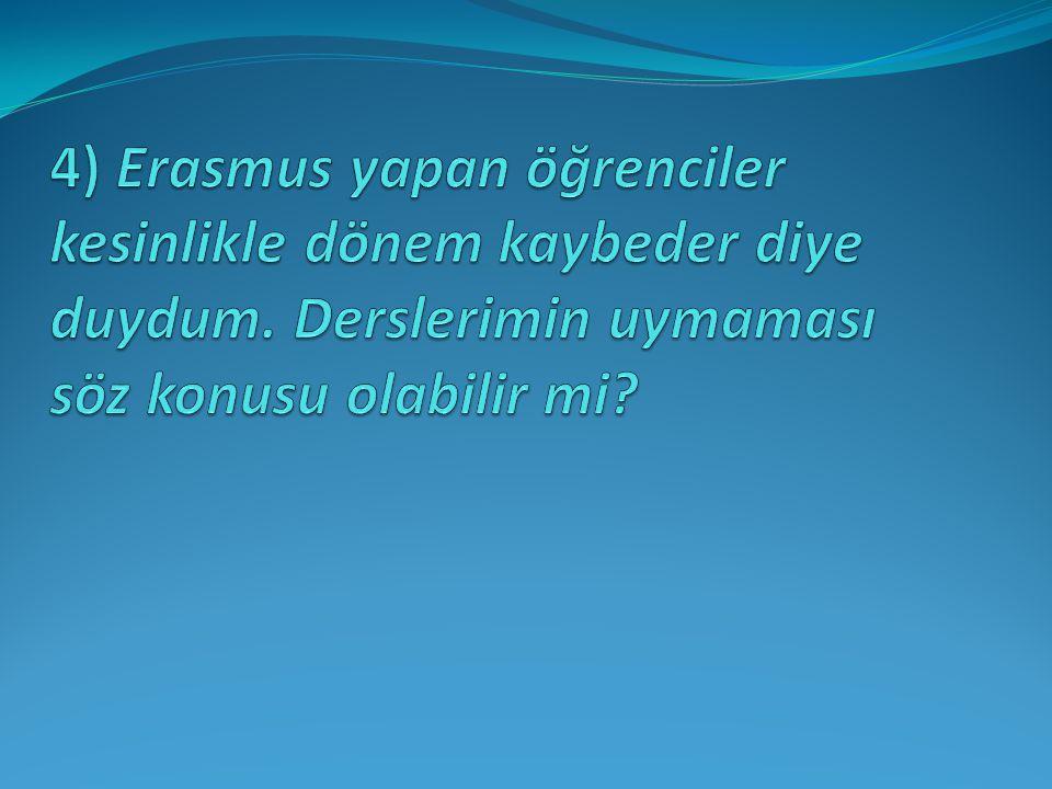 4) Erasmus yapan öğrenciler kesinlikle dönem kaybeder diye duydum