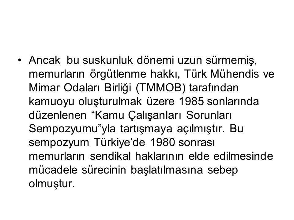 Ancak bu suskunluk dönemi uzun sürmemiş, memurların örgütlenme hakkı, Türk Mühendis ve Mimar Odaları Birliği (TMMOB) tarafından kamuoyu oluşturulmak üzere 1985 sonlarında düzenlenen Kamu Çalışanları Sorunları Sempozyumu yla tartışmaya açılmıştır.