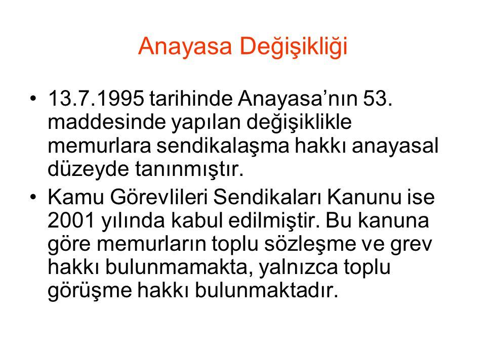 Anayasa Değişikliği 13.7.1995 tarihinde Anayasa'nın 53. maddesinde yapılan değişiklikle memurlara sendikalaşma hakkı anayasal düzeyde tanınmıştır.