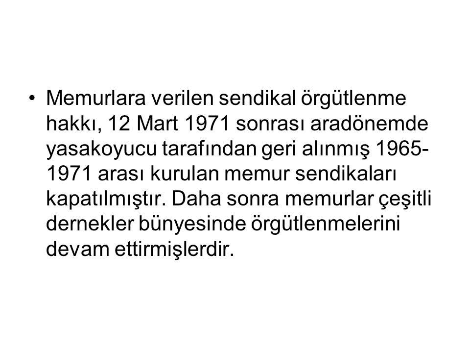 Memurlara verilen sendikal örgütlenme hakkı, 12 Mart 1971 sonrası aradönemde yasakoyucu tarafından geri alınmış 1965-1971 arası kurulan memur sendikaları kapatılmıştır.