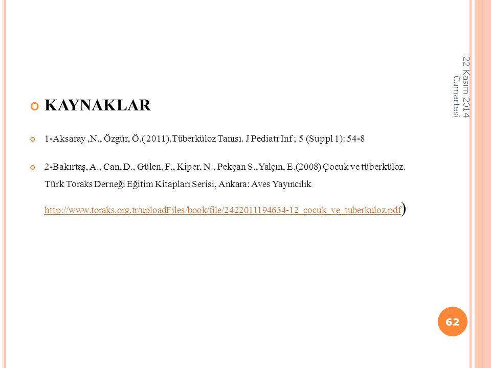 07 Nisan 2017 Cuma KAYNAKLAR. 1-Aksaray ,N., Özgür, Ö.( 2011).Tüberküloz Tanısı. J Pediatr Inf ; 5 (Suppl 1): 54-8.