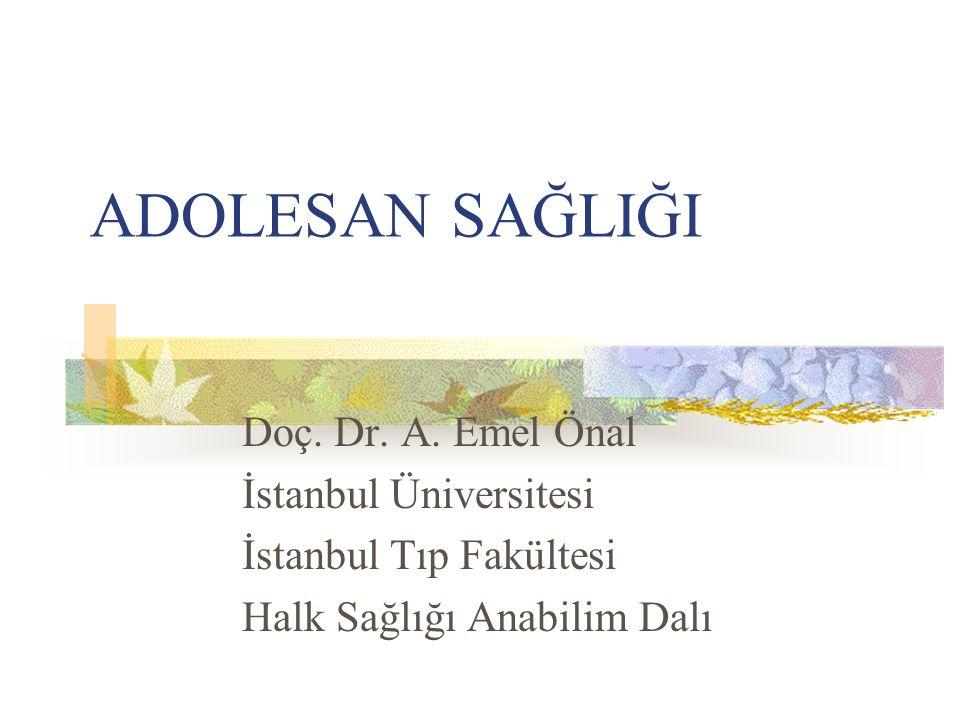 ADOLESAN SAĞLIĞI Doç. Dr. A. Emel Önal İstanbul Üniversitesi
