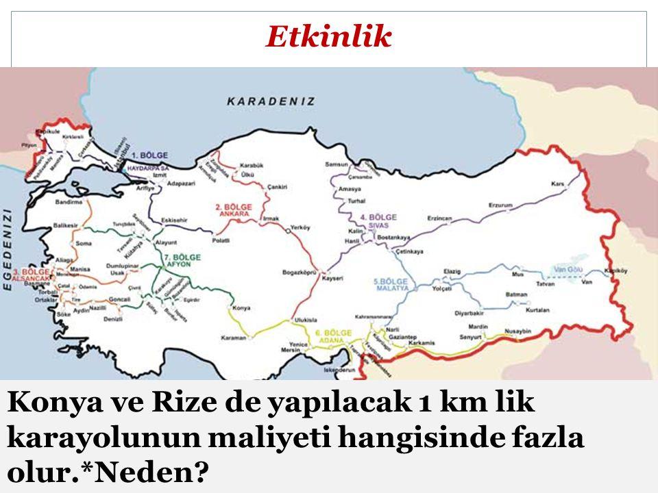 Etkinlik Konya ve Rize de yapılacak 1 km lik karayolunun maliyeti hangisinde fazla olur.*Neden