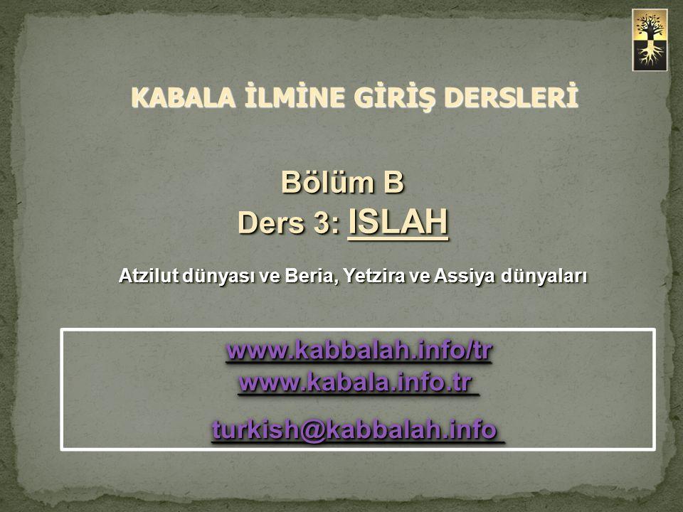 Bölüm B Ders 3: ISLAH www.kabbalah.info/tr www.kabala.info.tr