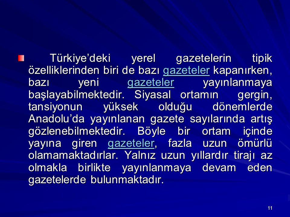 Türkiye'deki yerel gazetelerin tipik özelliklerinden biri de bazı gazeteler kapanırken, bazı yeni gazeteler yayınlanmaya başlayabilmektedir.