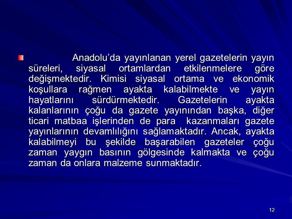Anadolu'da yayınlanan yerel gazetelerin yayın süreleri, siyasal ortamlardan etkilenmelere göre değişmektedir.