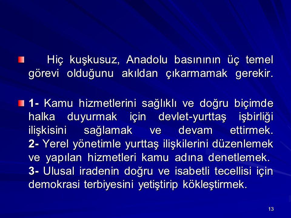 Hiç kuşkusuz, Anadolu basınının üç temel görevi olduğunu akıldan çıkarmamak gerekir.