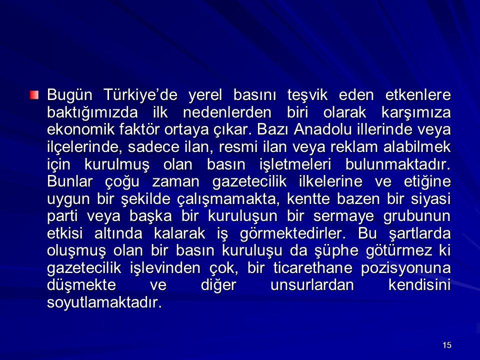 Bugün Türkiye'de yerel basını teşvik eden etkenlere baktığımızda ilk nedenlerden biri olarak karşımıza ekonomik faktör ortaya çıkar.