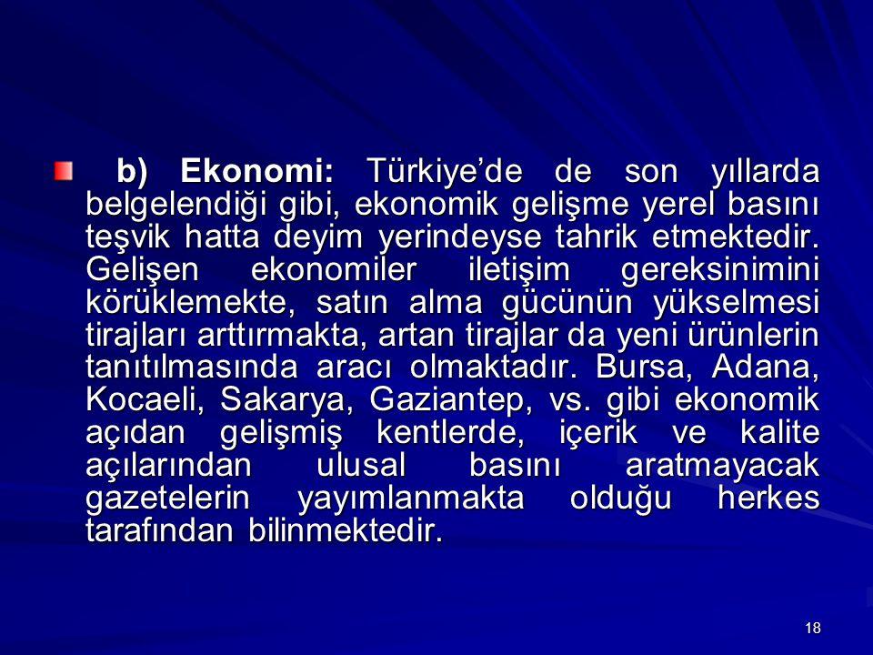b) Ekonomi: Türkiye'de de son yıllarda belgelendiği gibi, ekonomik gelişme yerel basını teşvik hatta deyim yerindeyse tahrik etmektedir.
