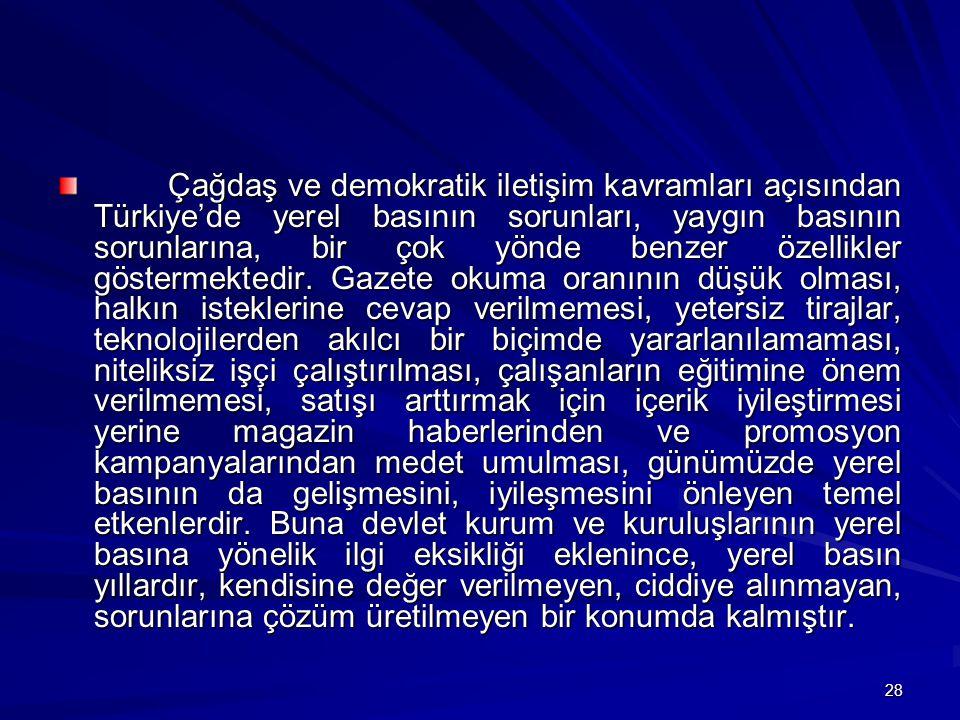 Çağdaş ve demokratik iletişim kavramları açısından Türkiye'de yerel basının sorunları, yaygın basının sorunlarına, bir çok yönde benzer özellikler göstermektedir.