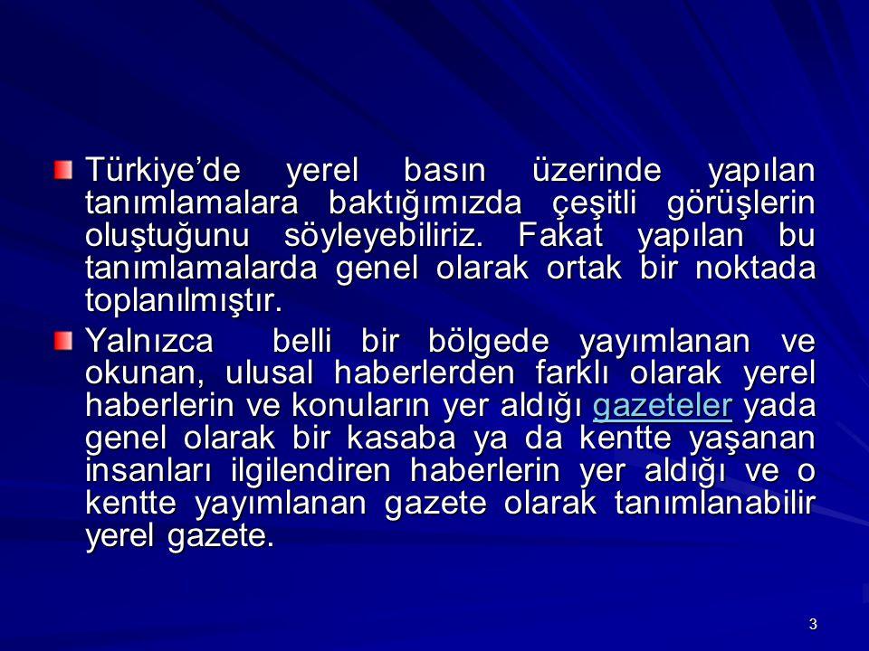 Türkiye'de yerel basın üzerinde yapılan tanımlamalara baktığımızda çeşitli görüşlerin oluştuğunu söyleyebiliriz. Fakat yapılan bu tanımlamalarda genel olarak ortak bir noktada toplanılmıştır.