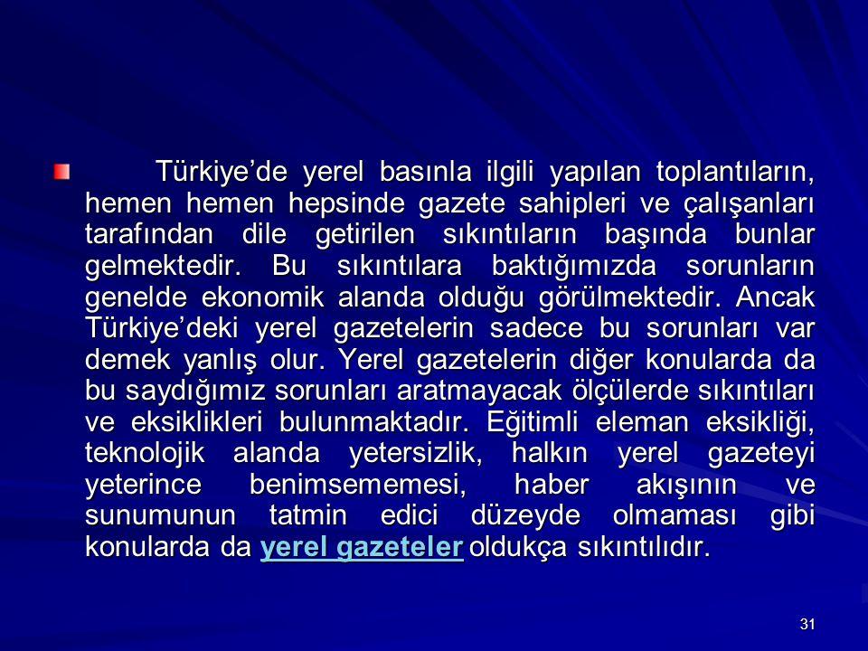 Türkiye'de yerel basınla ilgili yapılan toplantıların, hemen hemen hepsinde gazete sahipleri ve çalışanları tarafından dile getirilen sıkıntıların başında bunlar gelmektedir.