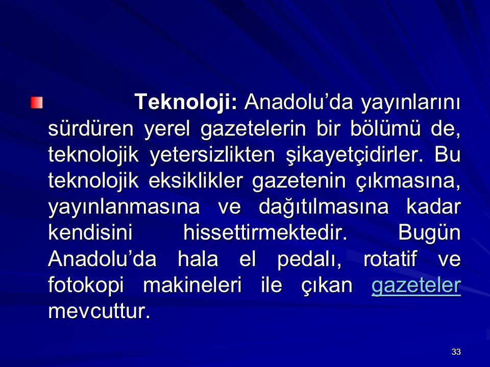 Teknoloji: Anadolu'da yayınlarını sürdüren yerel gazetelerin bir bölümü de, teknolojik yetersizlikten şikayetçidirler.