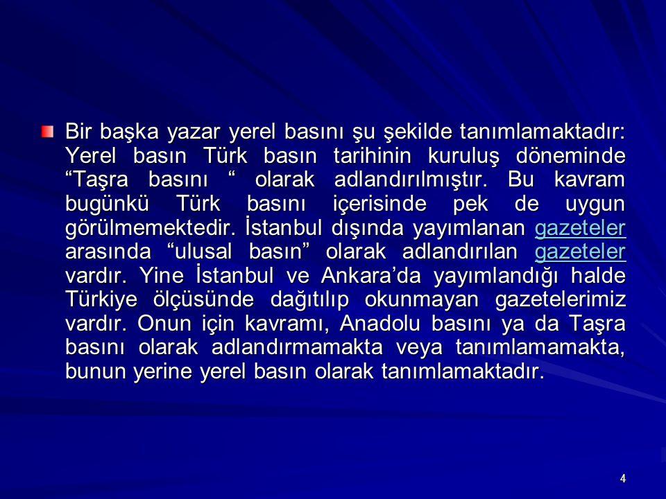 Bir başka yazar yerel basını şu şekilde tanımlamaktadır: Yerel basın Türk basın tarihinin kuruluş döneminde Taşra basını olarak adlandırılmıştır.