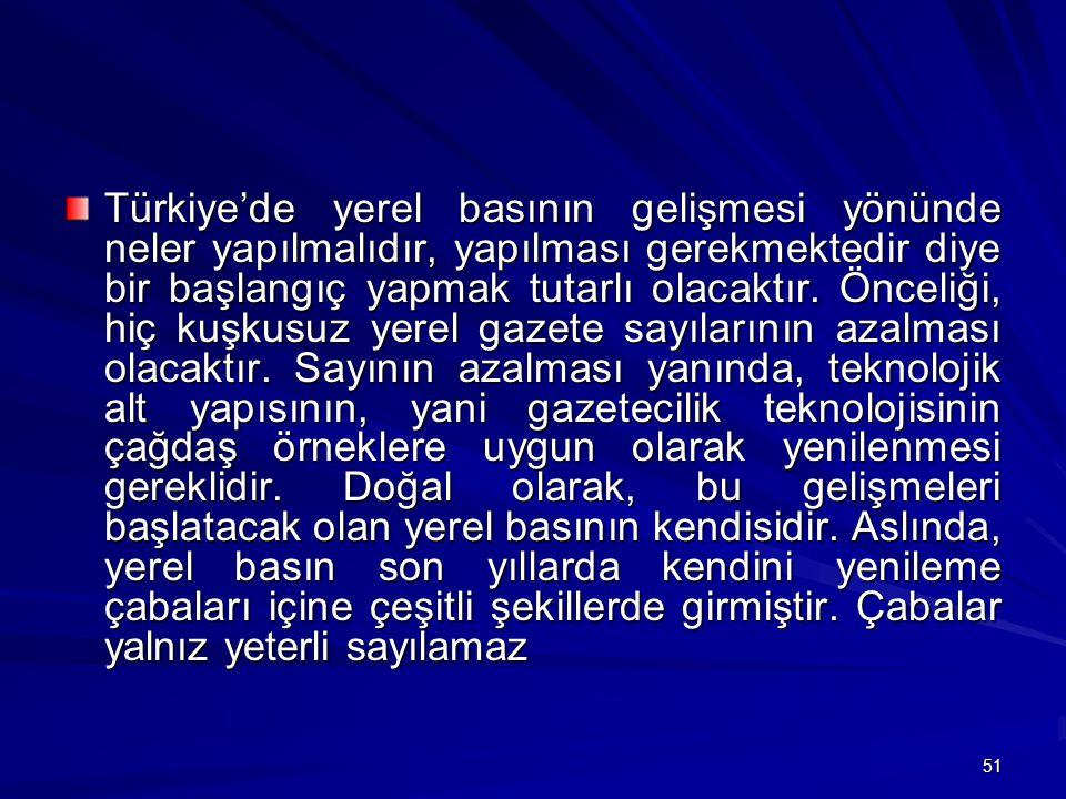 Türkiye'de yerel basının gelişmesi yönünde neler yapılmalıdır, yapılması gerekmektedir diye bir başlangıç yapmak tutarlı olacaktır.