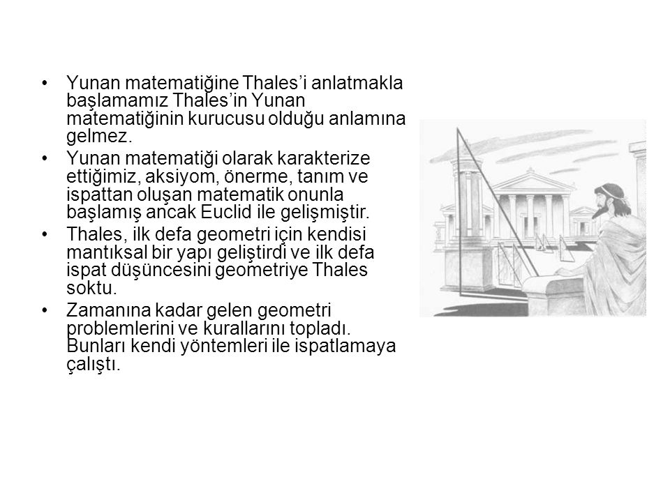 Yunan matematiğine Thales'i anlatmakla başlamamız Thales'in Yunan matematiğinin kurucusu olduğu anlamına gelmez.