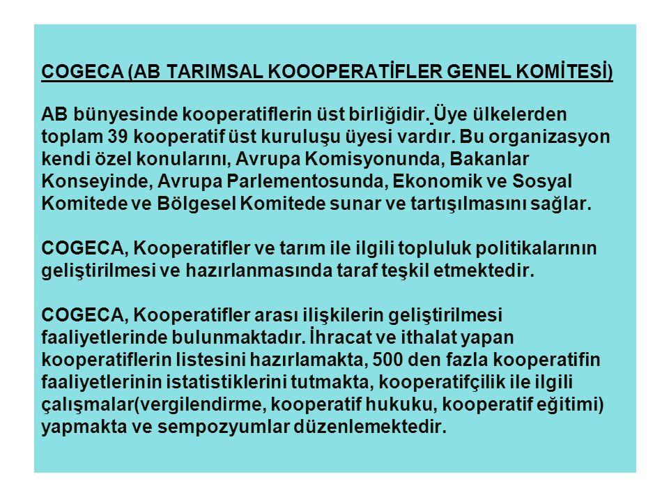 COGECA (AB TARIMSAL KOOOPERATİFLER GENEL KOMİTESİ) AB bünyesinde kooperatiflerin üst birliğidir.