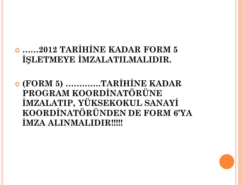 ……2012 TARİHİNE KADAR FORM 5 İŞLETMEYE İMZALATILMALIDIR.
