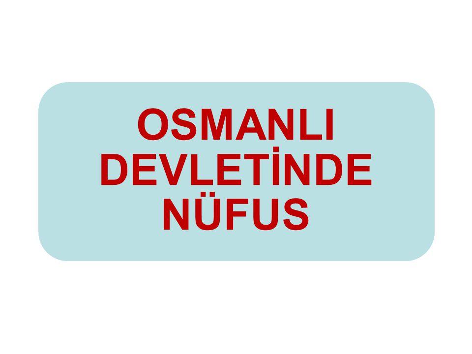 OSMANLI DEVLETİNDE NÜFUS